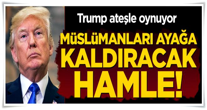 Trump'tan Müslümanları ayağa kaldıracak hamle!