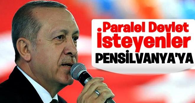Cumhurbaşkanı Erdoğan: Paralel devlet isteyenler Pensilvanya'ya