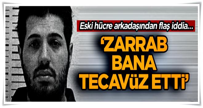 Eski hücre arkadaşından flaş iddia… 'Zarrab bana tecavüz etti'