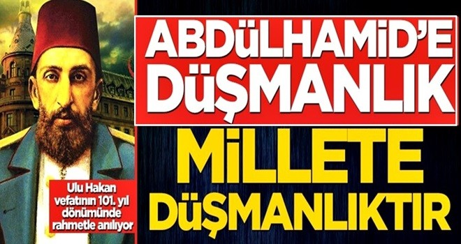 Abdülhamid'e düşmanlık millete düşmanlıktır