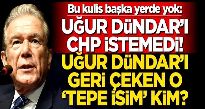 Uğur Dündar'ı CHP istemedi! Dündar'ı geri çeken o 'tepe isim' kim?