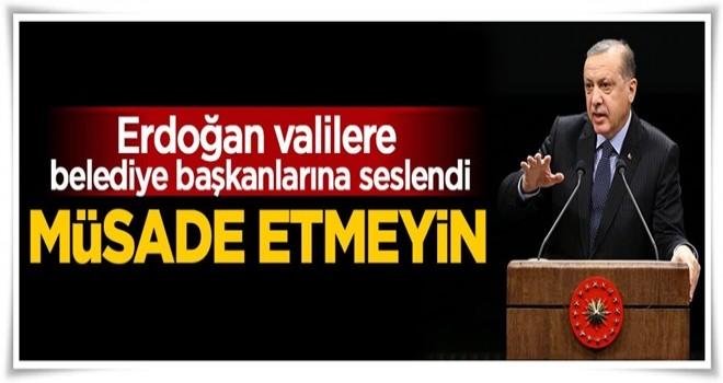 Cumhurbaşkanı Erdoğan: Müsade etmeyin