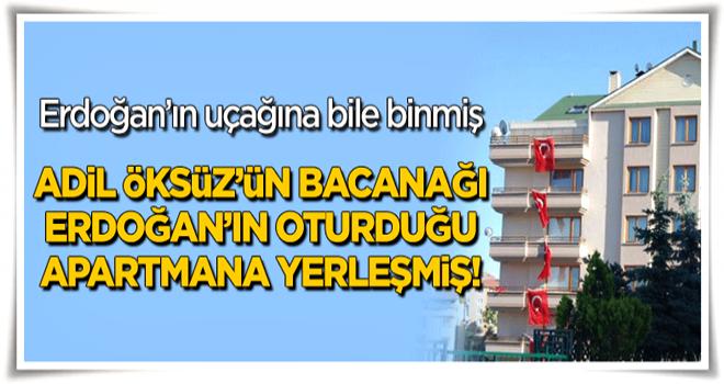 Adil Öksüz'ün bacanağı, Erdoğan'ın oturduğu apartmana yerleştirilmiş!