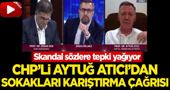 CHP'li Aytuğ Atıcı'dan sokakları karıştırma çağrısı!