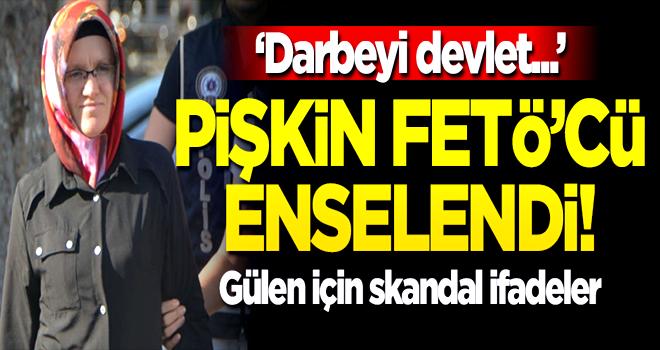Pişkin FETÖ'cüden devlete iftira, Feto için skandal ifadeler!