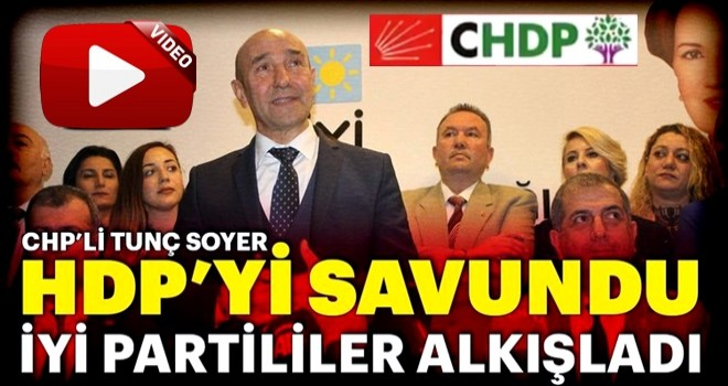 CHP'li Tunç Soyer HDP'yi savundu, İYİ Partililer alkışladı