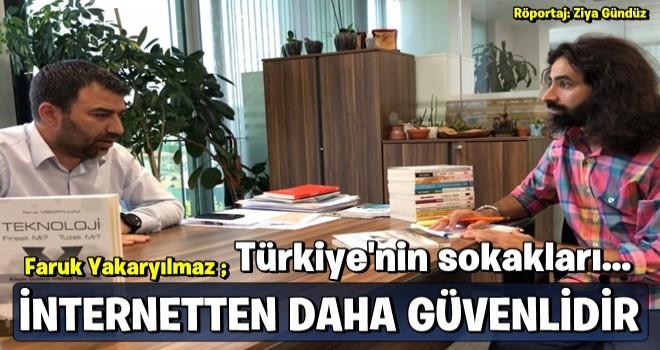 Faruk Yakaryılmaz : 'Çocuklarımız için Türkiye'nin bütün sokak ve caddeleri inretnetten daha güvenlidir'