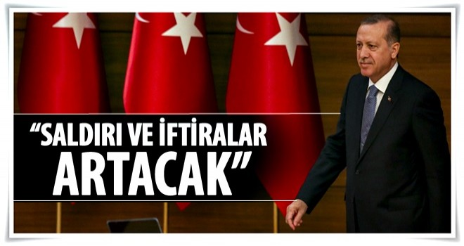 Cumhurbaşkanı Erdoğan'a daha çok saldıracaklar