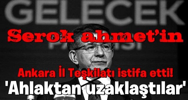 Gelecek Partisi'nin Ankara İl Teşkilatı istifa etti! Davutoğlu'nun ekibi dağılmanın eşiğinde .