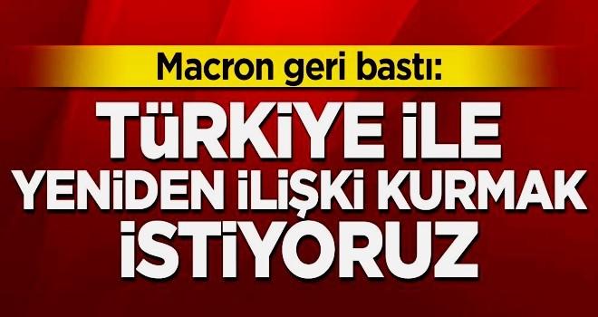Macron geri bastı: Türkiye ile yeniden ilişki kurmak istiyoruz