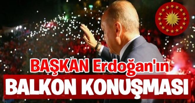 BAŞKAN Erdoğan'ın balkon konuşması...