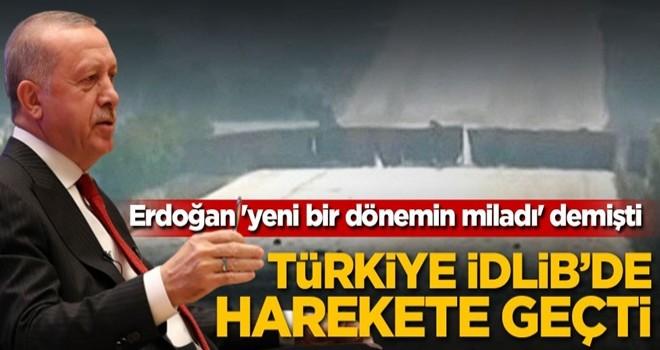 Başkan Erdoğan 'yeni bir dönemin miladı' demişti! Türkiye İdlib'de harekete geçti