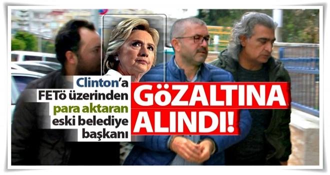 Clinton'a FETÖ üzerinden para aktaran eski belediye başkanı gözaltında