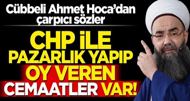 Cübbeli Ahmet Hoca'dan çarpıcı sözler: CHP ile pazarlık yapıp oy veren cemaatler var!