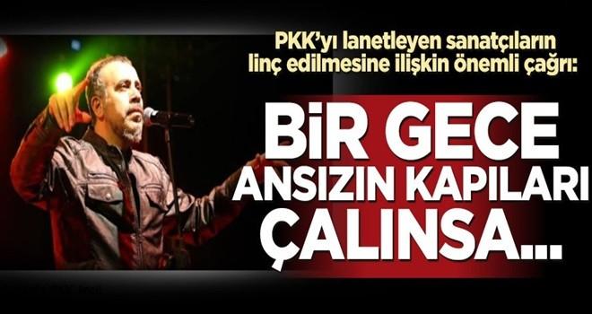 PKK'yı lanetleyen sanatçıların linç edilmesine ilişkin önemli çağrı: Bir gece ansızın kapıları çalınsa...