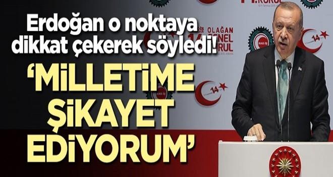 Başkan Erdoğan o noktaya dikkat çekerek söyledi: Milletime şikayet ediyorum