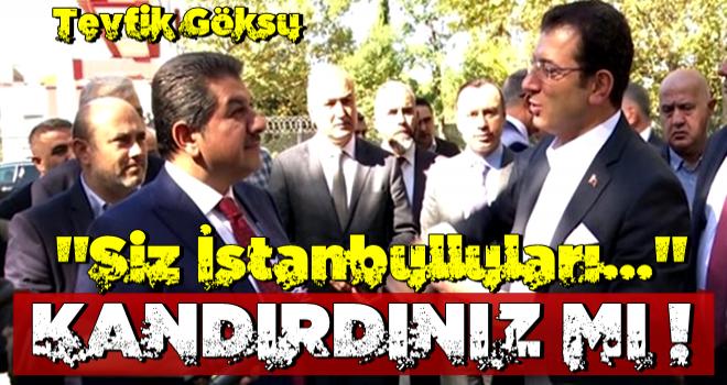 Tevfik Göksu'dan İBB yönetimine sert tepki: Seçimde siz İstanbulluları kandırdınız mı?