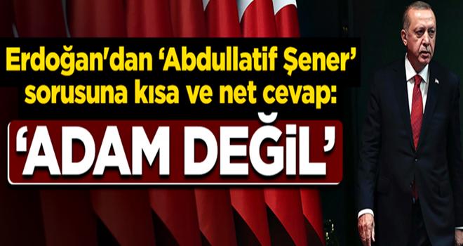 Erdoğan'dan Şener sorusuna cevap: