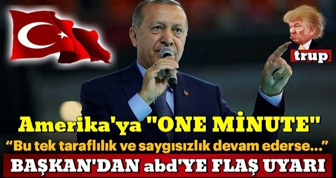 BAŞKAN'dan abd'ye ONE MİNUTE !