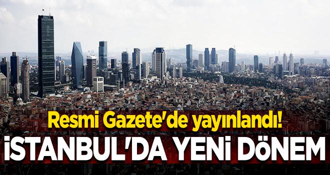 Resmi Gazete'de yayınlandı! İstanbul'da yeni dönem