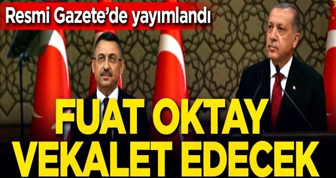 Resmi Gazete'de yayımlandı Erdoğan'a Fuat Oktay vekalet edecek