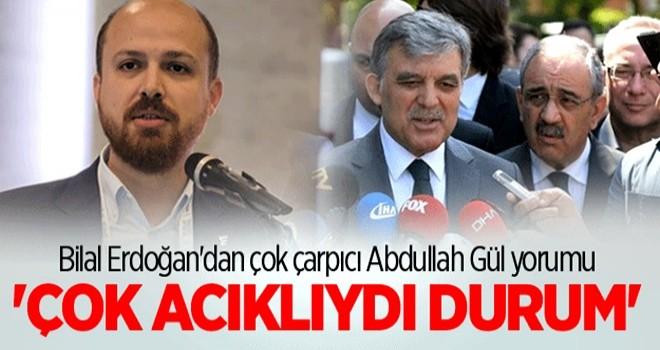 Bilal Erdoğan'dan çok çarpıcı Abdullah Gül yorumu