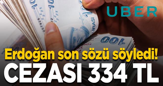 Erdoğan noktayı koydu! UBER'i kullanmanın cezası 334 TL