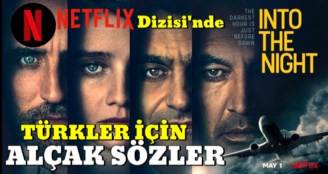 Netflix nefret kusmaya devam ediyor! Into the Night dizisinde Türkler için alçak sözler .