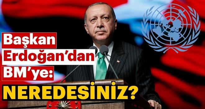 Erdoğan'dan New York'ta BM Güvenlik Konseyi'ne tepki: Neredesiniz?