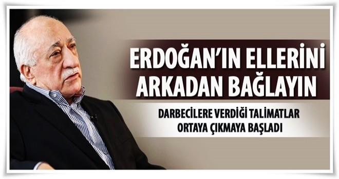 Gülen'den talimat: Erdoğan'ın ellerini arkadan bağlayın