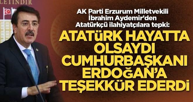 AK Partili Aydemir: Atatürk hayatta olsa Cumhurbaşkanı Erdoğan'a teşekkür ederdi