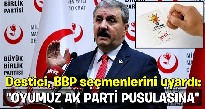 Destici'den BBP seçmenine uyarı