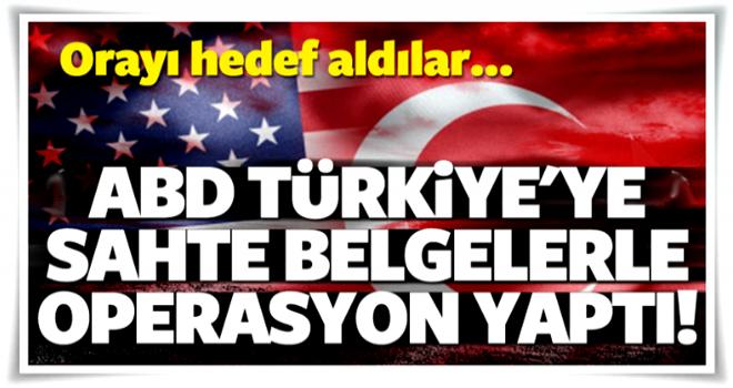 ABD sahte belgeyle Türkiye'ye operasyon yaptı