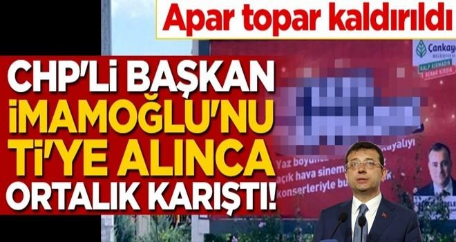 CHP'li Başkan, İmamoğlu'nu ti'ye alınca ortalık karıştı! Apar topar kaldırdılar