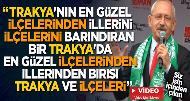 Kılıçdaroğlu'ndan Trakya gafı