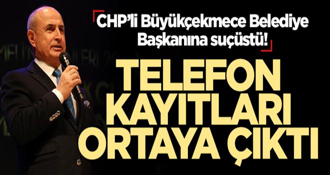 CHP'li Büyükçekmece Belediyesi Başkanına suçüstü! Telefon kayıtları ortaya çıktı