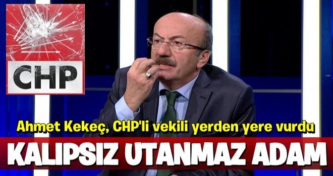 Ahmet Kekeç, CHP'li vekili yerden yere vurdu