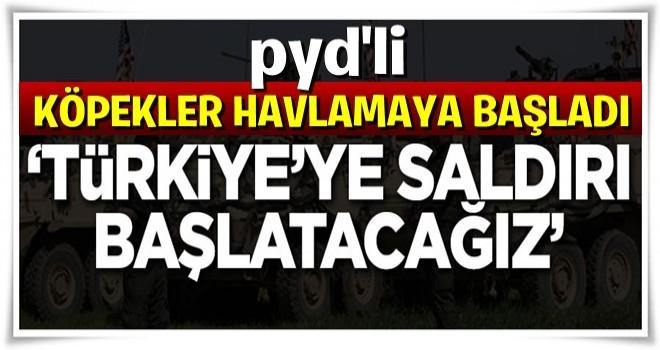 Korku sardı: Türkiye'ye saldırı başlatacağız
