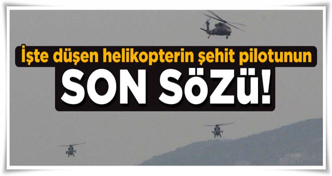 İşte düşen helikopterin şehit pilotunun son sözü