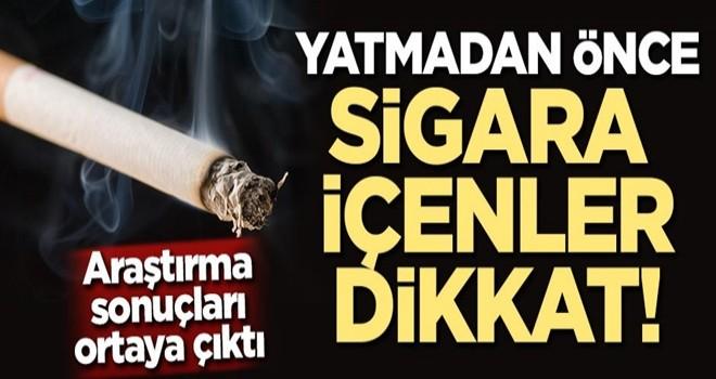 Araştırma sonuçları ortaya çıktı! Yatmadan önce sigara içenler dikkat