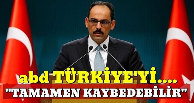 İbrahim Kalın: ABD, Türkiye'yi tamamen kaybetme riskiyle karşı karşıyadır