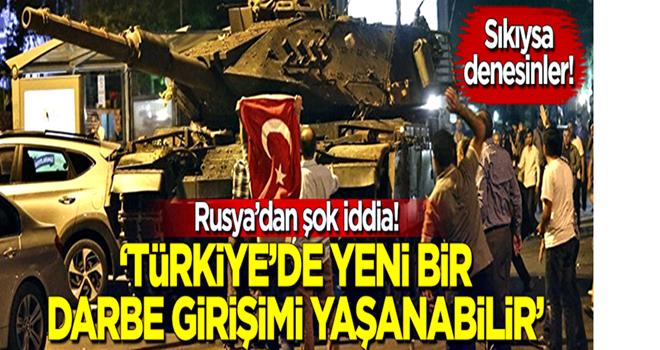 Rusya'dan şok iddia: Türkiye'de yeniden darbe girişimi yaşanabilir