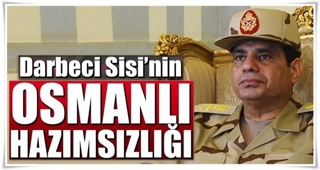 Darbeci Sisi'den Osmanlı hazımsızlığı