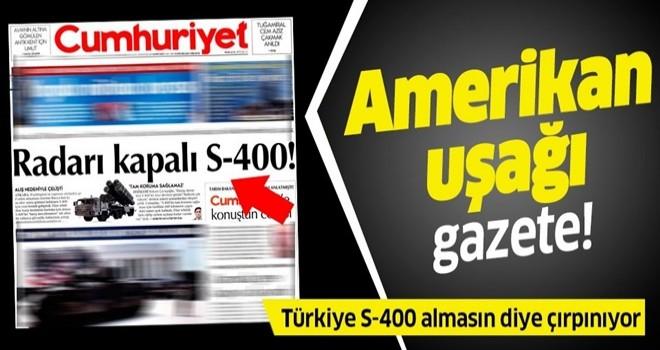 Amerikan uşağı Cumhuriyet gazetesi Türkiye s-400 almasın diye çırpınıyor .