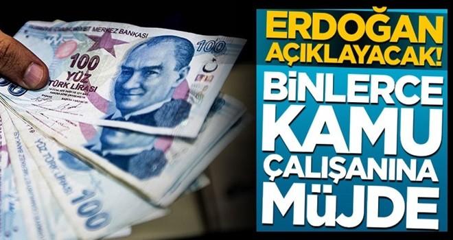 Başkan Erdoğan açıklayacak! Binlerce kamu çalışanına müjde