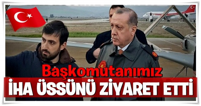 Cumhurbaşkanı Erdoğan İHA üssünü ziyaret etti