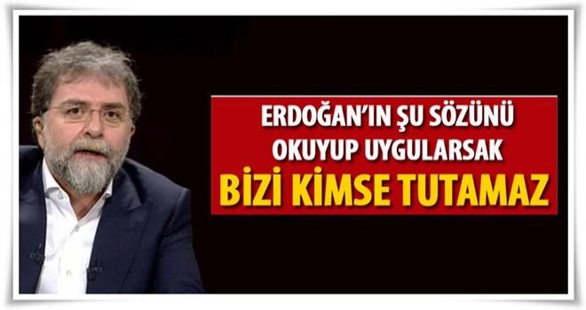 Ahmet Hakan: Bu sözü okuyup uygulasak bizi kimse tutamaz