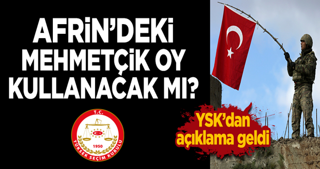 Afrin'deki Mehmetçik oy kullanabilecek mi? YSK'dan açıklama