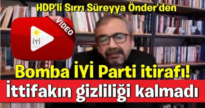 HDP'li Sırrı Süreyya Önder'den bomba İYİ Parti itirafı! İttifakın gizliliği kalmadı.