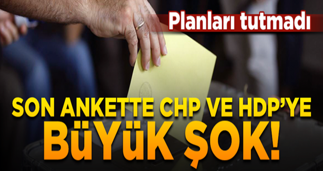 Son ankette CHP ve HDP'ye büyük şok!